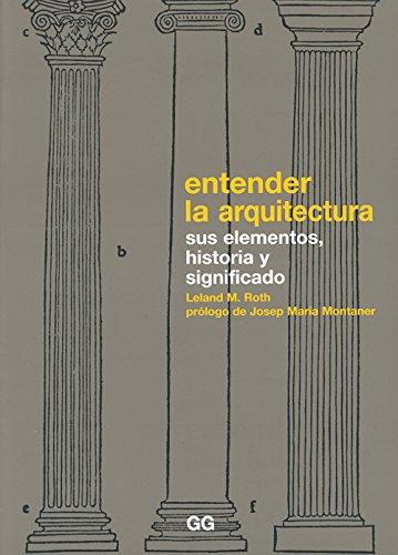 Entender la arquitectura: Sus elementos, historia y significado por Leland M. Roth