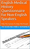 English Medical History Questionnaire for Non-English Speakers: Help The System To Help The People (English Edition)...