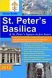 St. Peter's Basilica and St. Peter's Square in few hours, 2012, Travel Smart and on Budget, explore the most important Vatican monuments in just few hours ... Rodin Travel Guides - Travel Guidebook)