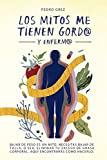 MÉTODO GREZ - Los Mitos Me Tienen Gord@ y Enferm@: Bajar de peso es...