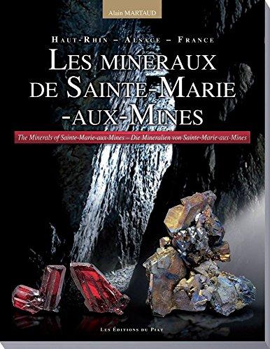 Les Minéraux de Sainte-Marie-aux-Mines : Haut-Rhin - Alsace - France