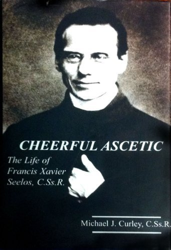Cheerful Ascetic: The Life of Francis Xavier Seelos, C.Ss.R - Ss Center
