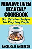 NuWave Oven Heavenly Cookbook: Fast Delicious Recipes For Very Busy People by Angelica B Anderson (2014-09-08)
