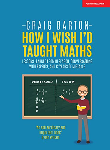 How I Wish I'd Taught Maths: Lessons learned from research, conversations with experts, and 12 years of mistakes (English Edition) por Craig Barton