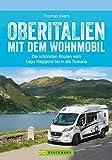 Oberitalien mit dem Wohnmobil: Die schönsten Routen vom Lago Maggiore bis in die Toskana: Der Wohnmobil-Reiseführer mit Straßenatlas, GPS-Koordinaten zu Stellplätzen und Streckenleisten