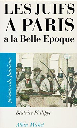 Les juifs à Paris à la Belle Époque (Présences du judaïsme) par Béatrice Philippe