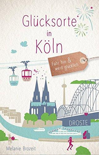 Glücksorte in Köln: Fahr hin und werd glücklich