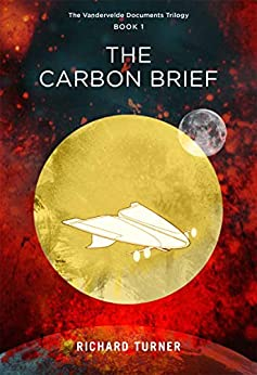 The Carbon Brief (The Vandervelde Documents Book 1) by [Turner, Richard]
