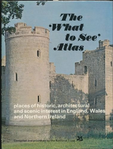 The National Trust Atlas showing Places of Historic, Architectural & Scenic Interest in England, Wales and Northern Island