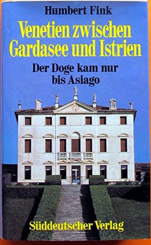 Venetien zwischen Gardasee und Istrien. Der Doge kam nur bis Asiago