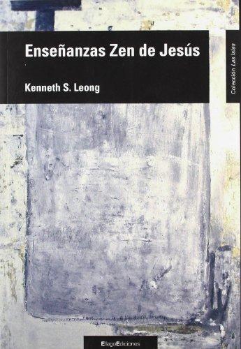 ENSEÑANZAS ZEN DE JESÚS (LAS ISLAS) por KENNETH LEONG
