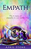 Empath: The 6 Types of Empath in this World (April Stone - Spiritual Awareness Book 1)
