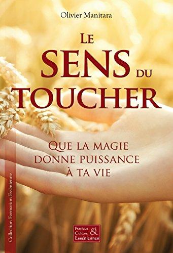 Le sens du toucher: Que la magie donne puissance à ta vie (Pratiques & cultures Essénienne)