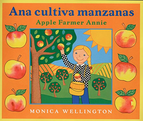 Ana Cultiva Manzanas/ Apple Farmer Annie por Monica Wellington