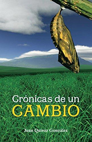 Crónicas De Un Cambio por Juan Quiroz González