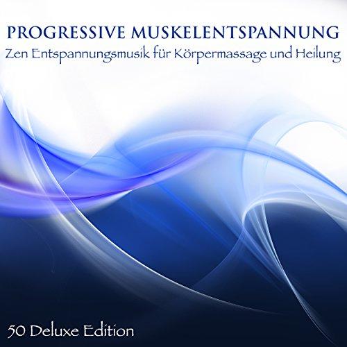 Progressive Muskelentspannung - Zen Entspannungsmusik für Körpermassage und Heilung (50 Deluxe Edition)