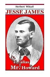 Jesse James alias Mr. Howard: die Geschichte des beruehmtesten amerikanischen Banditen