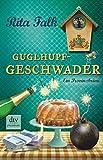 Guglhupfgeschwader: Der zehnte Fall für den Eberhofer, Ein Provinzkrimi (Franz Eberhofer) - Rita Falk
