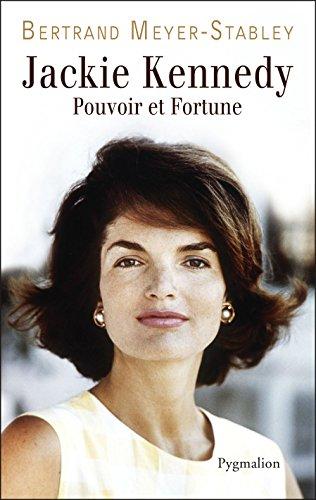 Jackie Kennedy: Pouvoir et fortune - Bertrand Meyer-Stabley