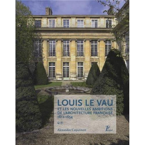 Louis le Vau les nouvelles ambitions de l'architecture française (1612-1654)
