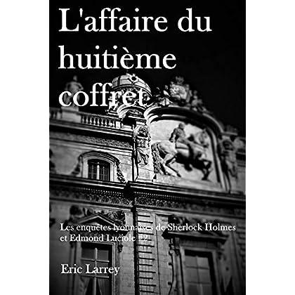Les enquêtes Lyonnaises de Sherlock Holmes et Edmond Luciole : L'affaire du huitième coffret
