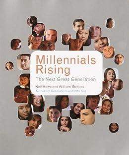 Millennials Rising: The Next Great Generation by [Howe, Neil, Strauss, William]