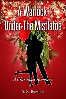 A Warlock Under The Mistletoe by [Bazinet, S. S.]