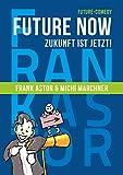 Frank Astor ´Future Now: Die Zukunft ist jetzt!´ bestellen bei Amazon.de