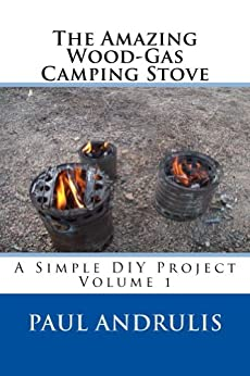 The Amazing Wood-Gas Camping Stove (A Simple DIY Project Book 1) (English Edition) par [Andrulis, Paul]