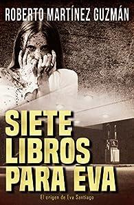 Siete libros para Eva par  Roberto Martínez Guzmán
