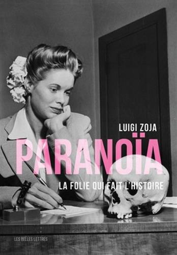 Paranoïa: La folie qui fait l'histoire
