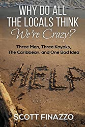 Why Do All the Locals Think We're Crazy?: Three Men, Three Kayaks, the Caribbean, and One Bad Idea (English Edition)