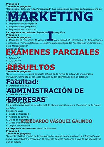 MARKETING 1-EXÁMENES PARCIALES RESUELTOS: Facultad: ADMINISTRACIÓN DE EMPRESAS de [VÁSQUEZ GALINDO