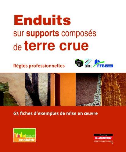 Enduits sur supports composés de terre crue: Règles professionnelles - 63 fiches d'exemples de mise en oeuvre par RÉSEAU écobâtir
