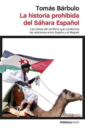 La historia prohibida del Sáhara Español: Las claves del conflicto que condiciona las relaciones entre España y el Magreb (ATALAYA) por Tomás Bárbulo