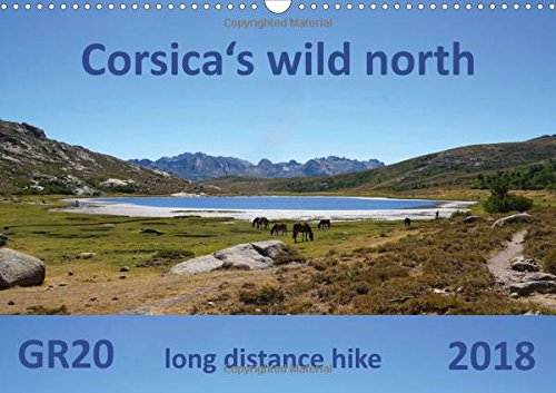 Corsica's wild north (Wall Calendar 2018 DIN A3 Landscape): Snapshots of a fantastic long-distance hike (Monthly calendar, 14 pages ) (Calvendo Nature)