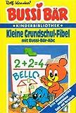 Bussi Bär. Kleine Grundschul- Fibel mit Bussi- Bär- Abc