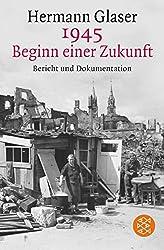 1945 - Beginn einer Zukunft: Bericht und Dokumentation