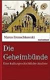Marco Frenschkowski: Die Geheimbünde. Eine kulturgeschichtliche Analyse
