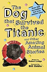 The Dog That Survived the Titanic: and Other Amazing Animal Stories by Robert Lodge (2012-09-13)