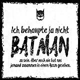 Ich behaupte ja nicht, Batman zu sein. Aber noch nie hat uns jemand zusammen in einem Raum gesehen. - stylischer Kühlschrank Magnet mit lustigem Spruch-Motiv - zur Dekoration oder als Geschenk
