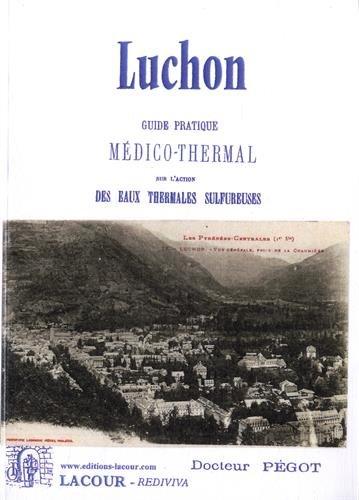 Guide pratique médico-thermal sur l'action des eaux thermales sulfureuses de Bagnères-de-Luchon, dans les diverses maladies chroniques par Marc Pégot