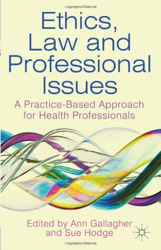 Ethics. Law and Professional Issues: A Practice-Based Approach for Health Professionals by Gallagher. Dr Ann ( 2012 ) Paperback