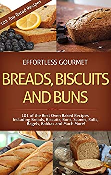 Effortless Gourmet Breads, Biscuits and Buns Recipes - Rolls, Babkas, Scones Bagels and More Baking Recipes: 101 Bread and Other Baked Goods Recipes - ... - Breads and Baking) (English Edition) von [Fleming, Jenni]