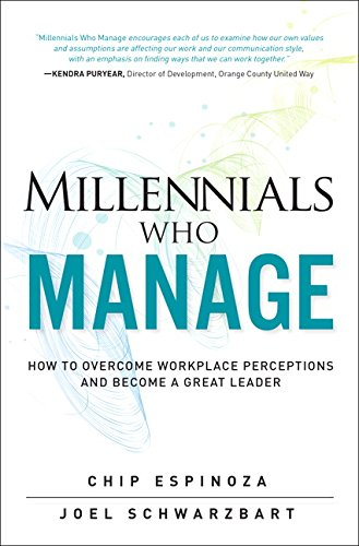 Millennials Who Manage:How to Overcome Workplace Perceptions and      Become a Great Leader