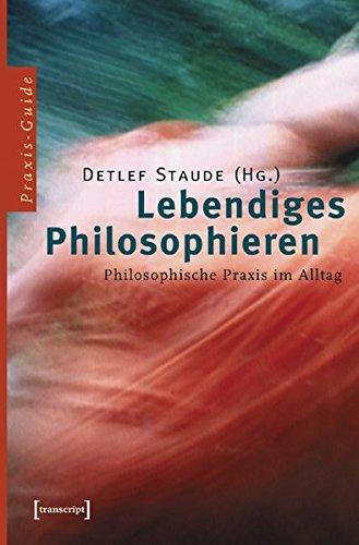 Lebendiges Philosophieren: Philosophische Praxis im Alltag (Edition Moderne Postmoderne)