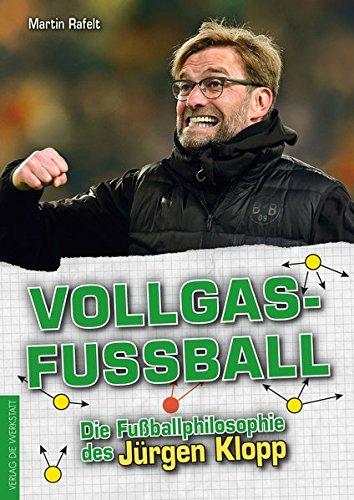 Vollgasfußball: Die Fußballphilosophie des Jürgen Klopp -