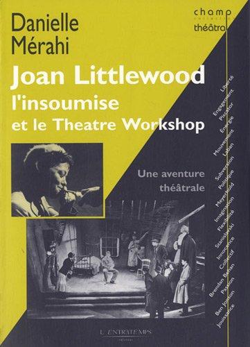 Joan Littlewood l'insoumise et le Théâtre Workshop : Une aventure théâtrale