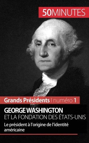 george-washington-et-la-fondation-des-tats-unis-le-prsident-lorigine-de-lidentit-amricaine