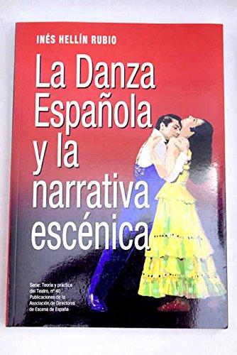 La Danza Española y la narrativa escénica (Serie Teoría y Práctica del Teatro)